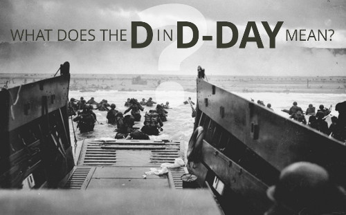 What does the D in D–DAY Mean?